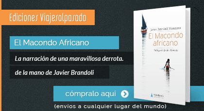El Macondo Africano. La narración de una maravillosa derrota. Editado en la colección editorial Viajes al Pasado