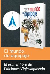 El mundo de equipaje. El primer libro de Ediciones Viajesalpasado